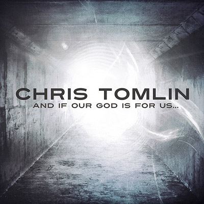 And If Our God Is For Us... / Chris Tomlin