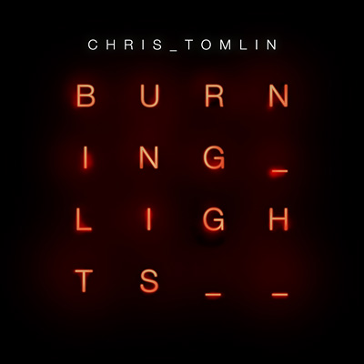 Burning Lights / Chris Tomlin