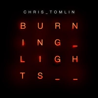 Burning Lights / Chris Tomlin